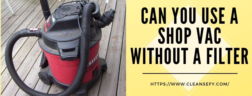 can you use a shop vac without a filter