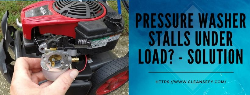 Pressure Washer Stalls Under Load