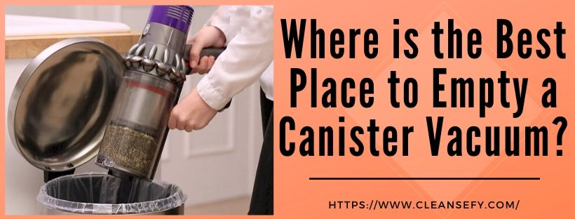 where is the best place to empty a canister vacuum?