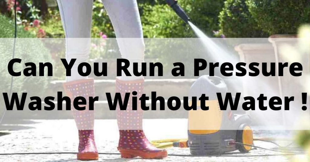 Can You Run a Pressure Washer Without Water