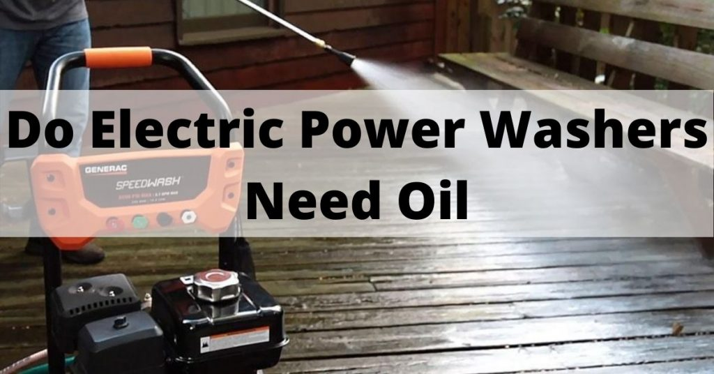 Do Electric Power Washers Need Oil