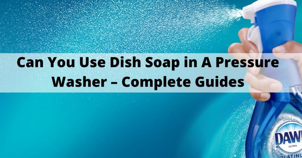 Can You Use Dish Soap in A Pressure Washer