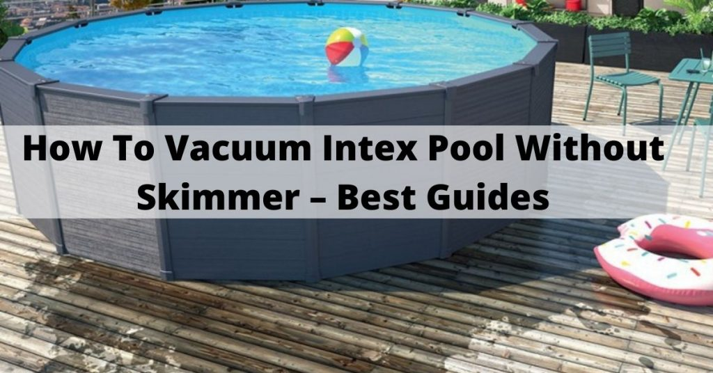 how to vacuum intex pool without skimmer