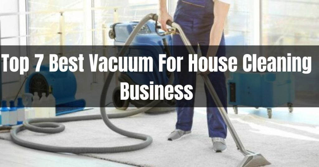 best vacuum for house cleaning business