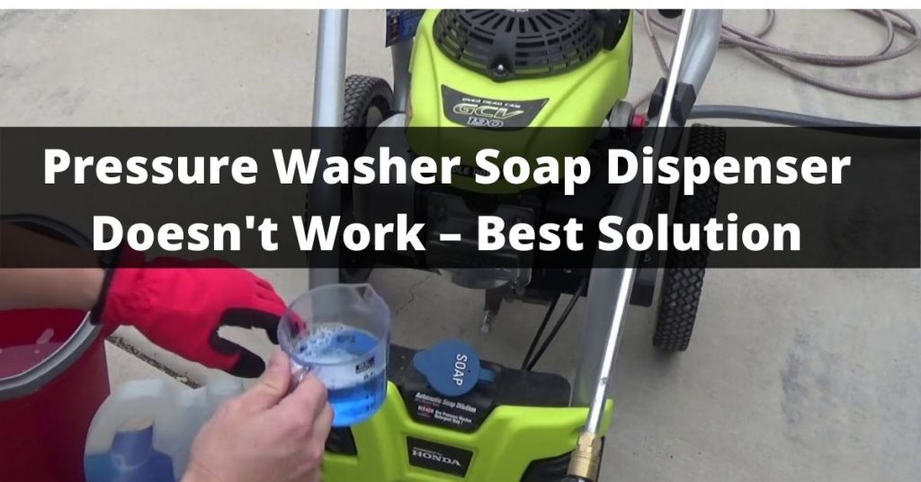 Pressure Washer Soap Dispenser Doesn't Work