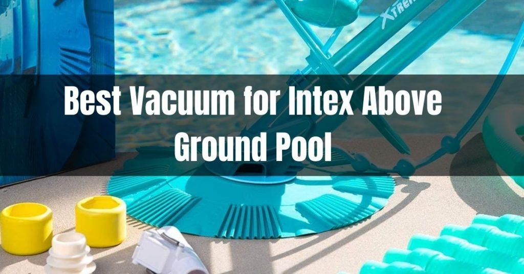 best vacuum for intex above ground pool