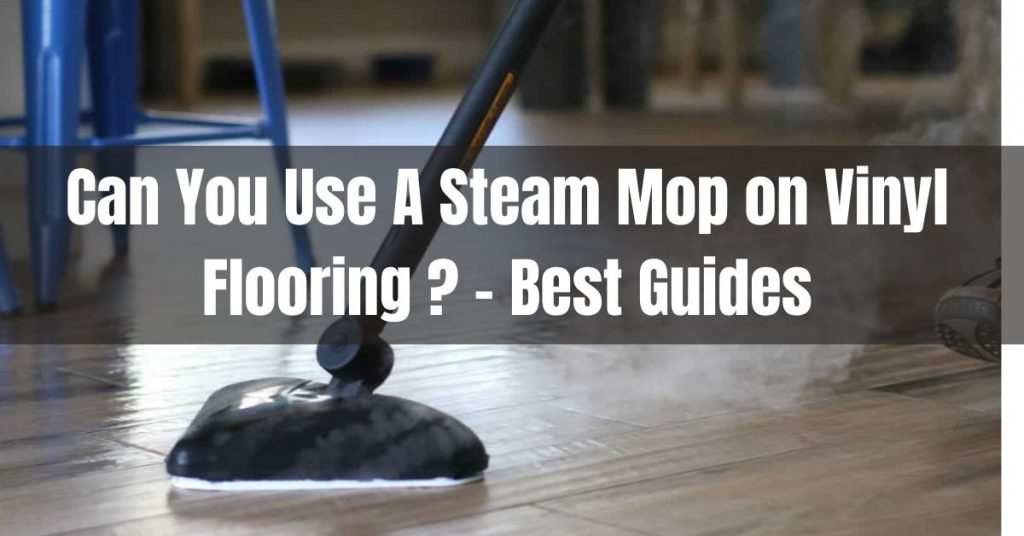 can you use a steam mop on vinyl flooring